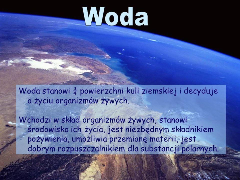 Woda stanowi ¾ powierzchni kuli ziemskiej i decyduje o życiu organizmów żywych.