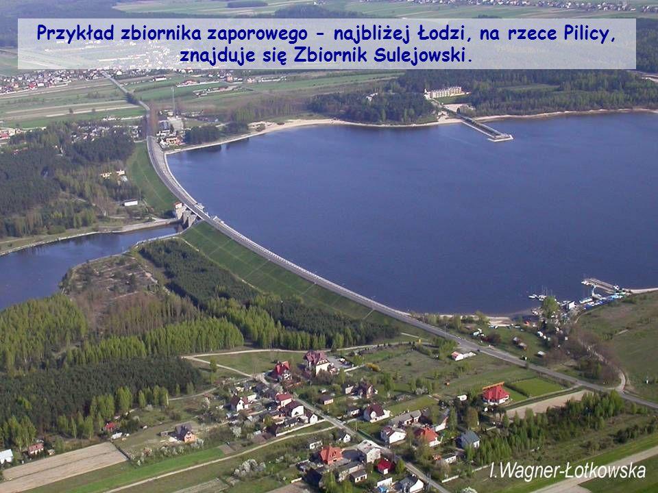Przykład zbiornika zaporowego - najbliżej Łodzi, na rzece Pilicy, znajduje się Zbiornik Sulejowski.