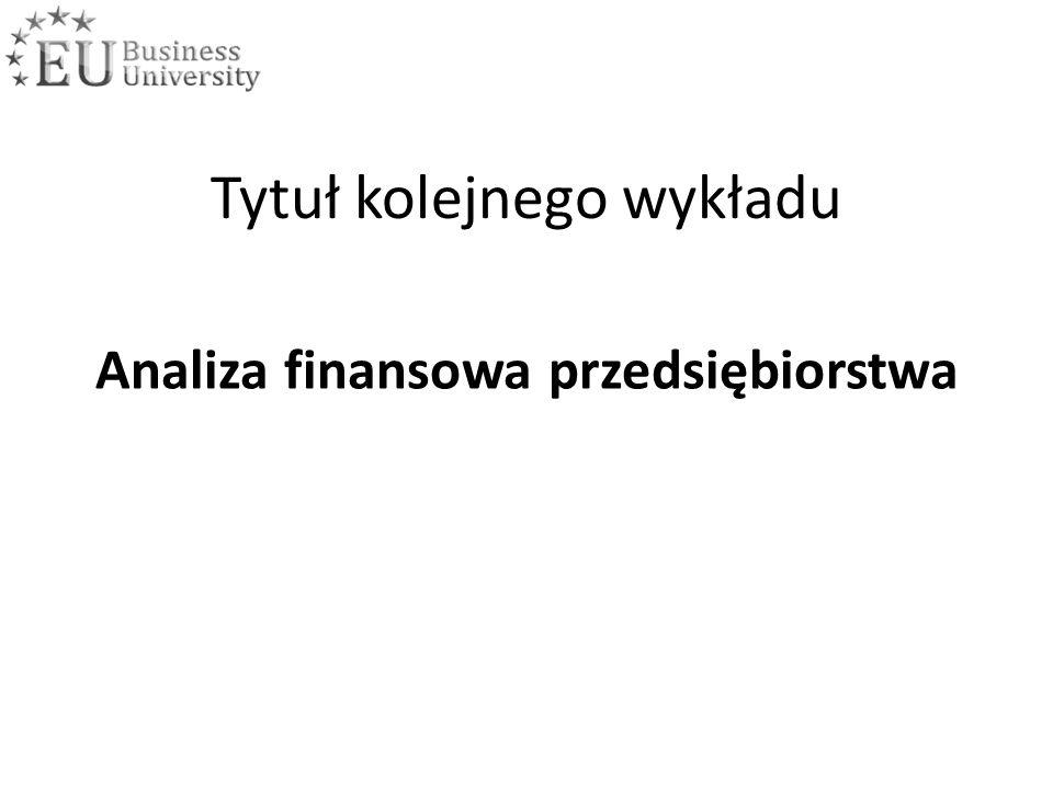 Tytuł kolejnego wykładu Analiza finansowa przedsiębiorstwa
