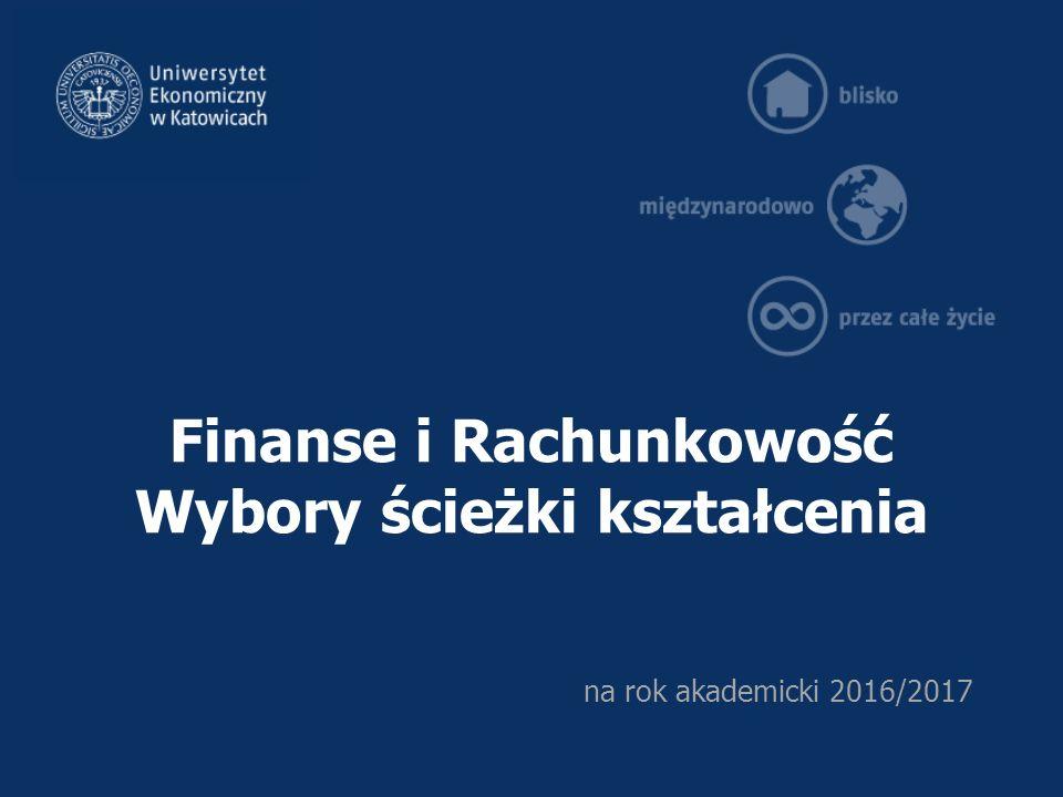 Finanse i Rachunkowość Wybory ścieżki kształcenia na rok akademicki 2016/2017