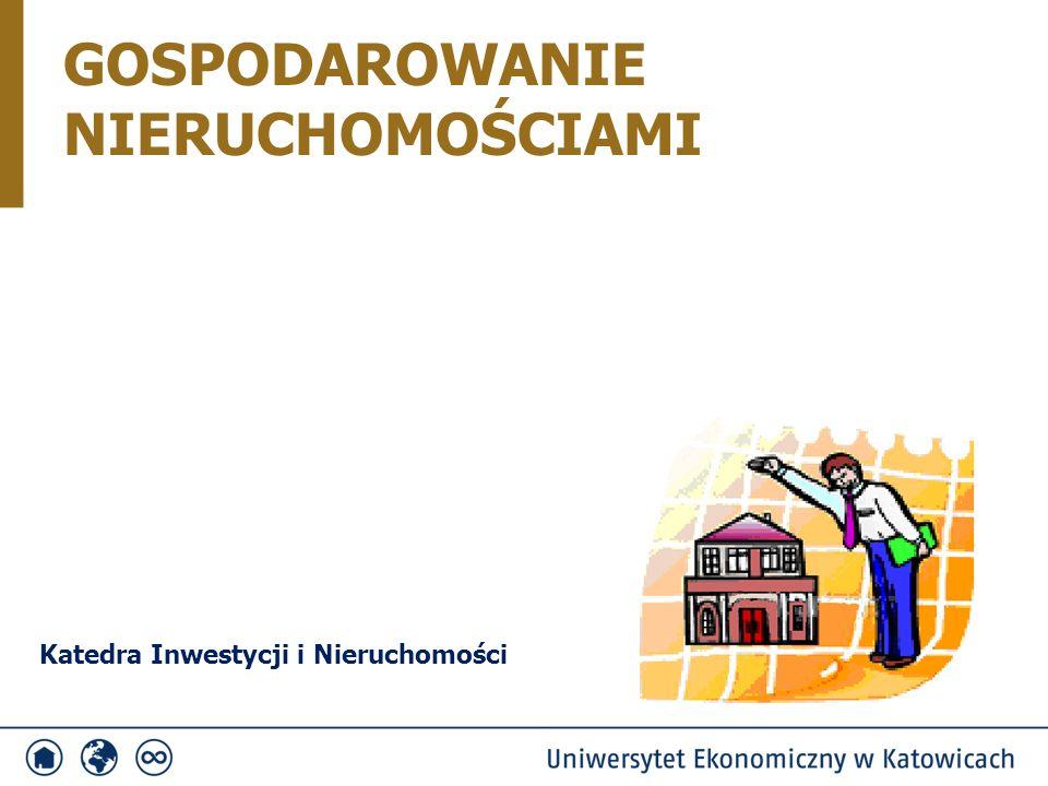 GOSPODAROWANIE NIERUCHOMOŚCIAMI Katedra Inwestycji i Nieruchomości