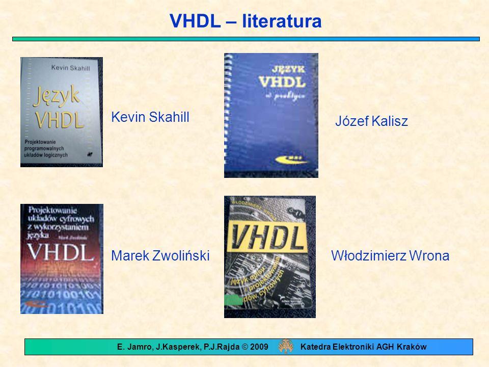 VHDL – literatura Marek ZwolińskiWłodzimierz Wrona Kevin Skahill Józef Kalisz E. Jamro, J.Kasperek, P.J.Rajda © 2009 Katedra Elektroniki AGH Kraków