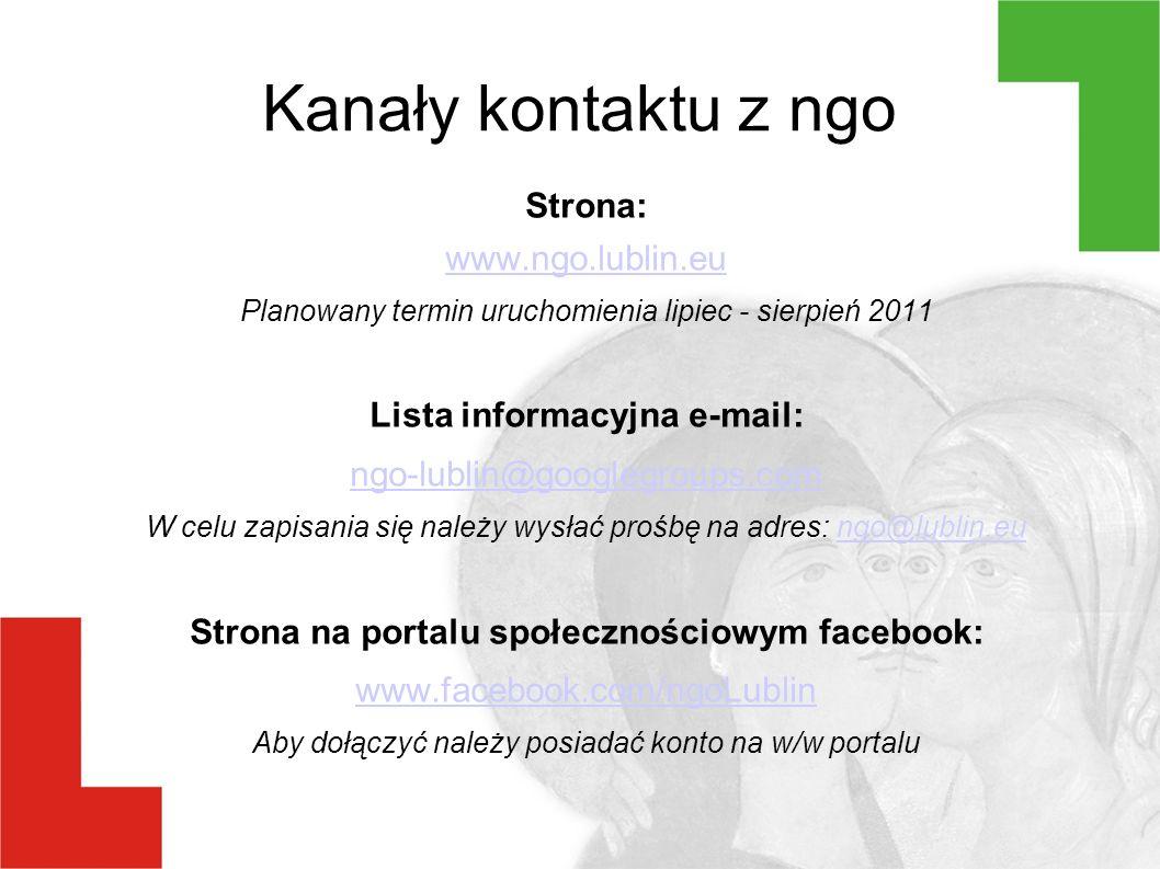 Kanały kontaktu z ngo Strona: www.ngo.lublin.eu Planowany termin uruchomienia lipiec - sierpień 2011 Lista informacyjna e-mail: ngo-lublin@googlegroups.com W celu zapisania się należy wysłać prośbę na adres: ngo@lublin.eungo@lublin.eu Strona na portalu społecznościowym facebook: www.facebook.com/ngoLublin www.facebook.com/ngoLublin Aby dołączyć należy posiadać konto na w/w portalu