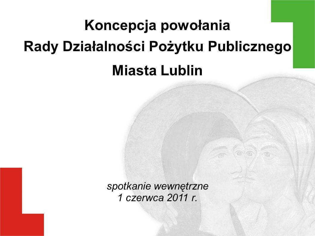 Koncepcja powołania Rady Działalności Pożytku Publicznego Miasta Lublin spotkanie wewnętrzne 1 czerwca 2011 r.