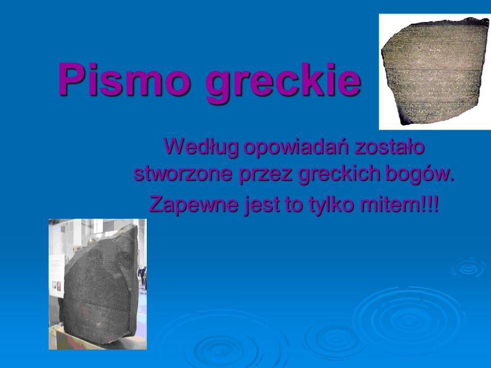 Pismo greckie Według opowiadań zostało stworzone przez greckich bogów.