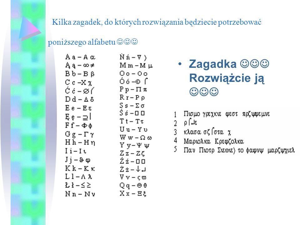 Kilka zagadek, do których rozwiązania będziecie potrzebować poniższego alfabetu Zagadka Rozwiążcie ją