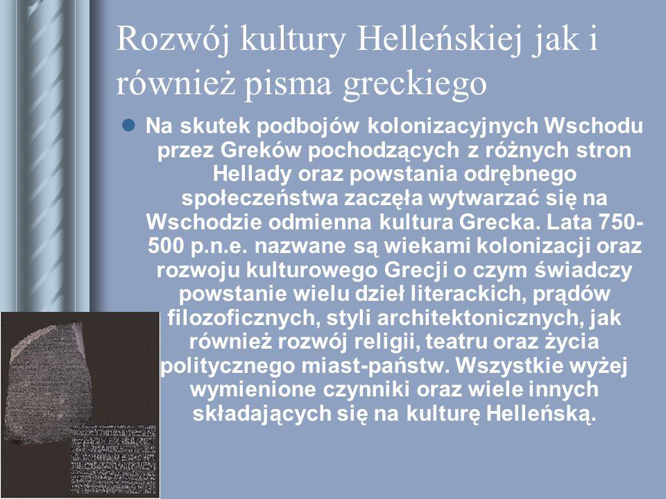 Rozwój kultury Helleńskiej jak i również pisma greckiego Na skutek podbojów kolonizacyjnych Wschodu przez Greków pochodzących z różnych stron Hellady oraz powstania odrębnego społeczeństwa zaczęła wytwarzać się na Wschodzie odmienna kultura Grecka.