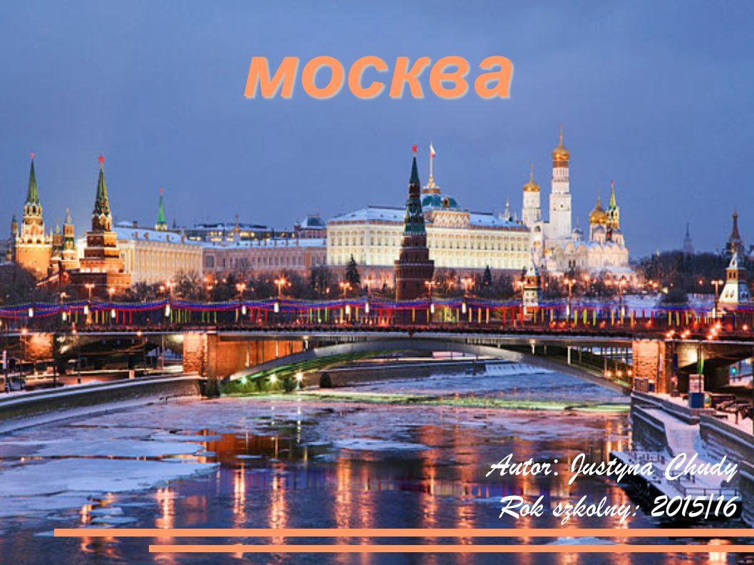 москва Autor : Justyna Chudy Rok szkolny: 2015/16