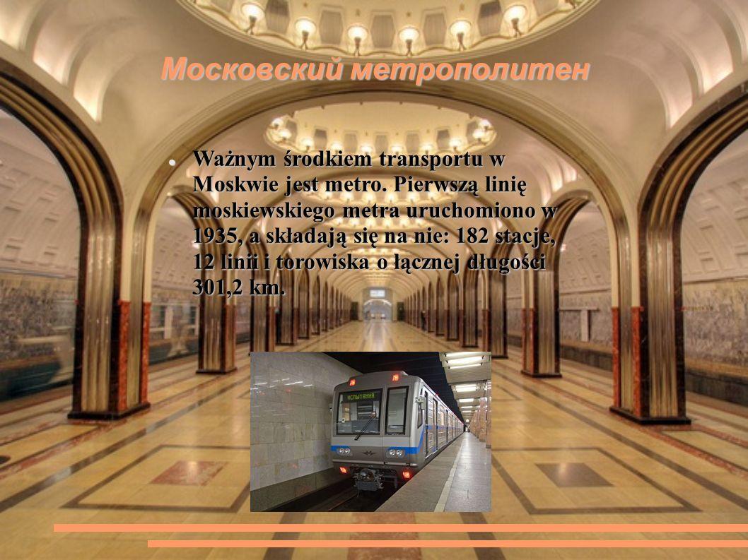 Московский метрополитен Ważnym środkiem transportu w Moskwie jest metro.