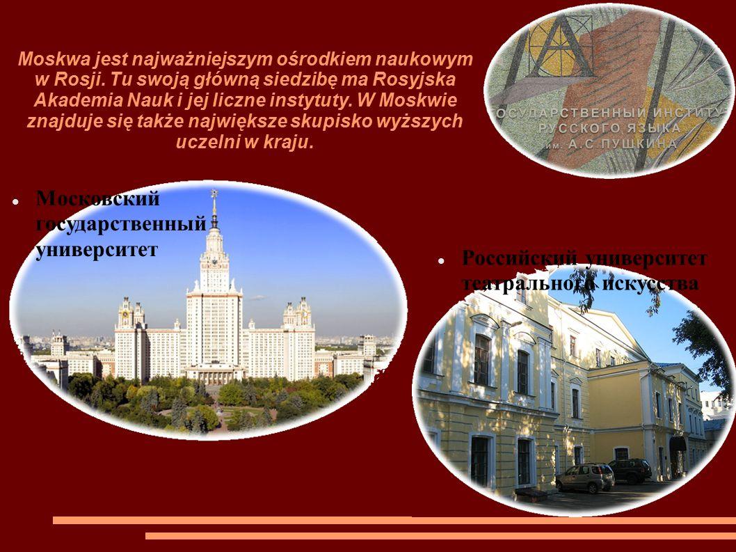 Moskwa jest najważniejszym ośrodkiem naukowym w Rosji.