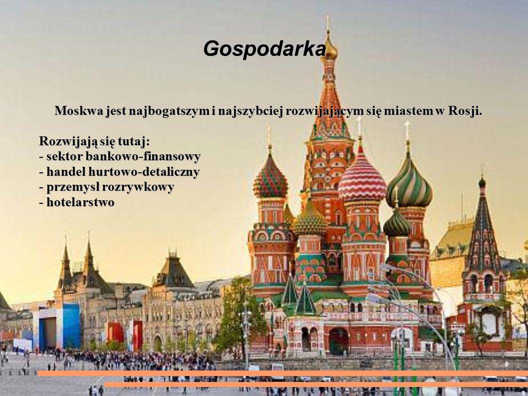 Gospodarka Moskwa jest najbogatszym i najszybciej rozwijającym się miastem w Rosji.