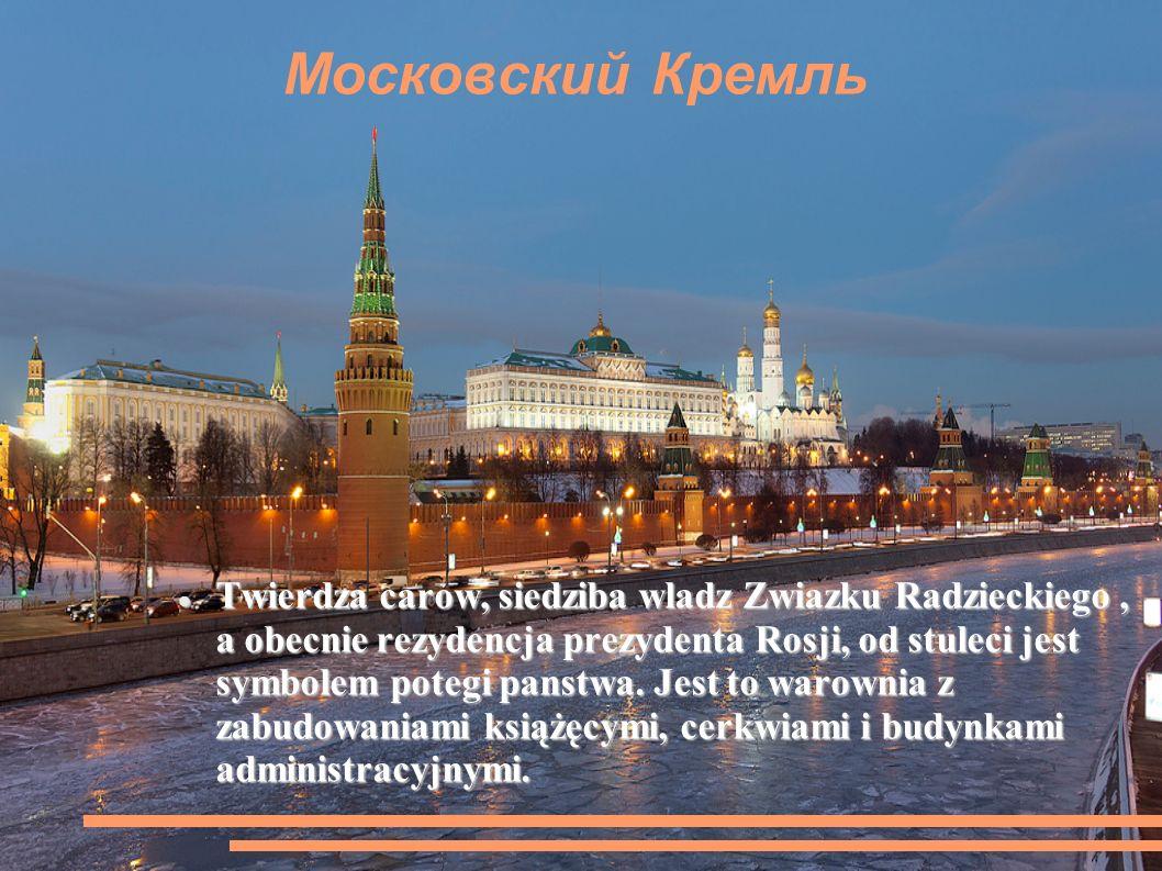 Московский Кремль Twierdza carow, siedziba wladz Zwiazku Radzieckiego, a obecnie rezydencja prezydenta Rosji, od stuleci jest symbolem potegi panstwa.