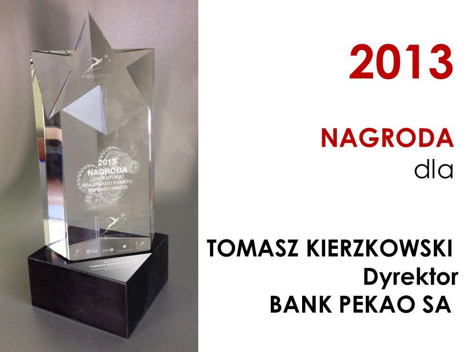 2013 NAGRODA dla TOMASZ KIERZKOWSKI Dyrektor BANK PEKAO SA