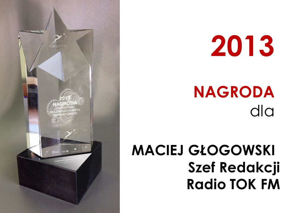 2013 NAGRODA dla MACIEJ GŁOGOWSKI Szef Redakcji Radio TOK FM