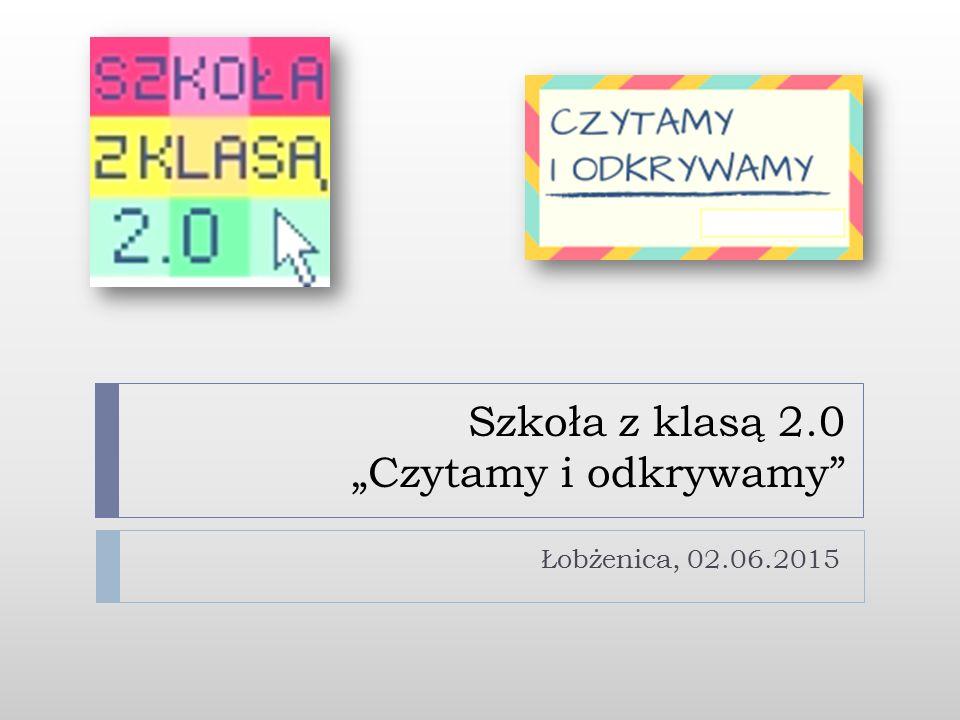 """Szkoła z klasą 2.0 """"Czytamy i odkrywamy Łobżenica, 02.06.2015"""
