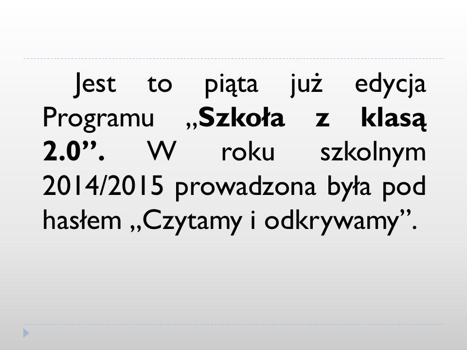 """Jest to piąta już edycja Programu """"Szkoła z klasą 2.0"""". W roku szkolnym 2014/2015 prowadzona była pod hasłem """"Czytamy i odkrywamy""""."""
