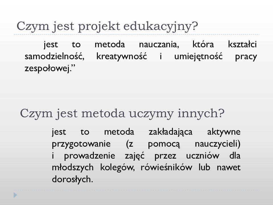 """Czym jest projekt edukacyjny? jest to metoda nauczania, która kształci samodzielność, kreatywność i umiejętność pracy zespołowej."""" Czym jest metoda uc"""