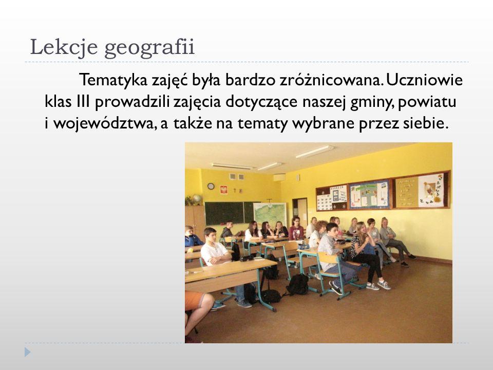 Lekcje geografii Tematyka zajęć była bardzo zróżnicowana. Uczniowie klas III prowadzili zajęcia dotyczące naszej gminy, powiatu i województwa, a także