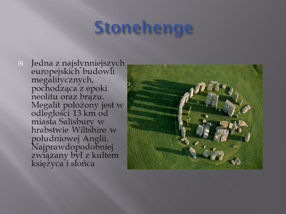  Jedna z najsłynniejszych europejskich budowli megalitycznych, pochodząca z epoki neolitu oraz brązu.