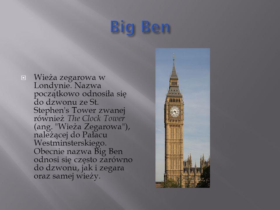  Wieża zegarowa w Londynie. Nazwa początkowo odnosiła się do dzwonu ze St.