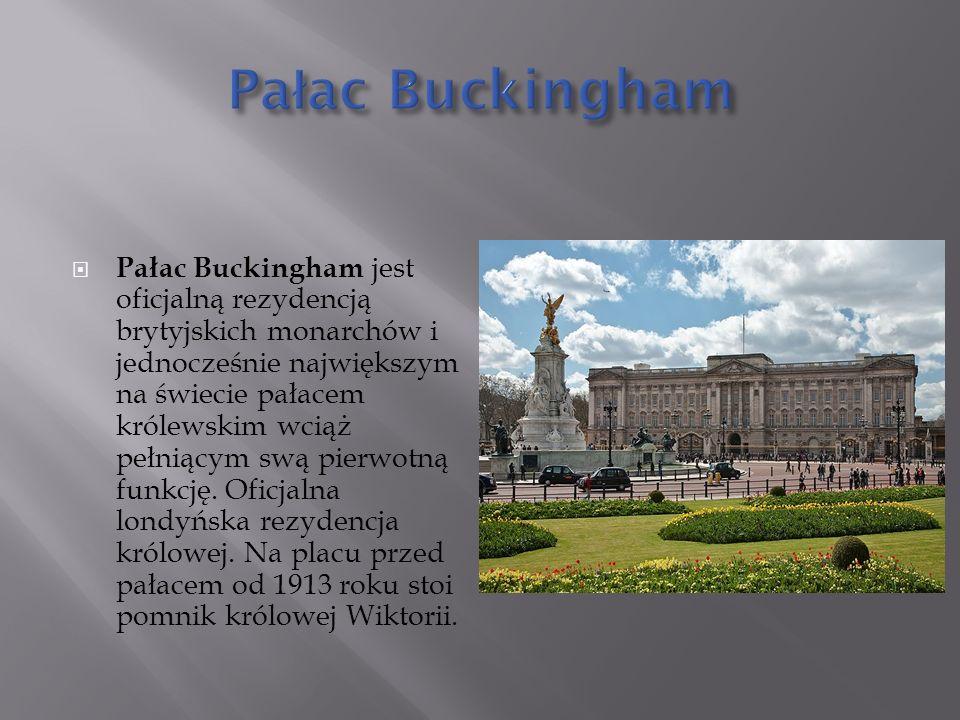  Pałac Buckingham jest oficjalną rezydencją brytyjskich monarchów i jednocześnie największym na świecie pałacem królewskim wciąż pełniącym swą pierwotną funkcję.