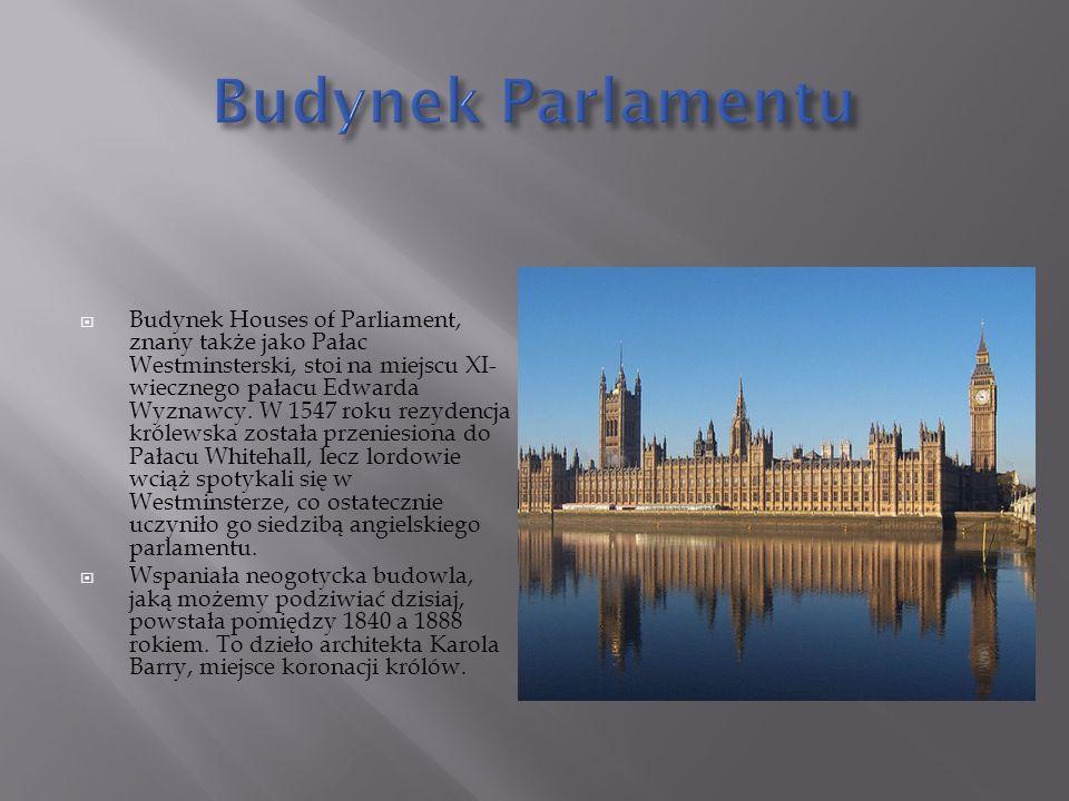  Budynek Houses of Parliament, znany także jako Pałac Westminsterski, stoi na miejscu XI- wiecznego pałacu Edwarda Wyznawcy.