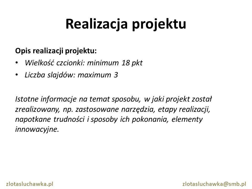 Realizacja projektu Opis realizacji projektu: Wielkość czcionki: minimum 18 pkt Liczba slajdów: maximum 3 Istotne informacje na temat sposobu, w jaki projekt został zrealizowany, np.