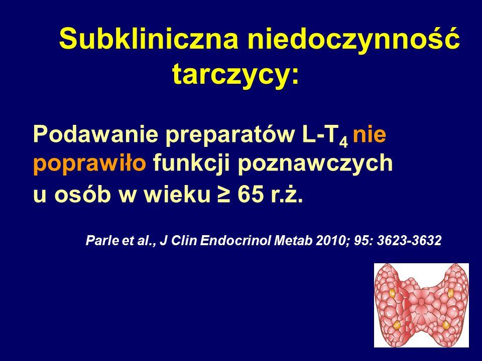 Subkliniczna niedoczynność tarczycy: Podawanie preparatów L-T 4 nie poprawiło funkcji poznawczych u osób w wieku ≥ 65 r.ż. Parle et al., J Clin Endocr