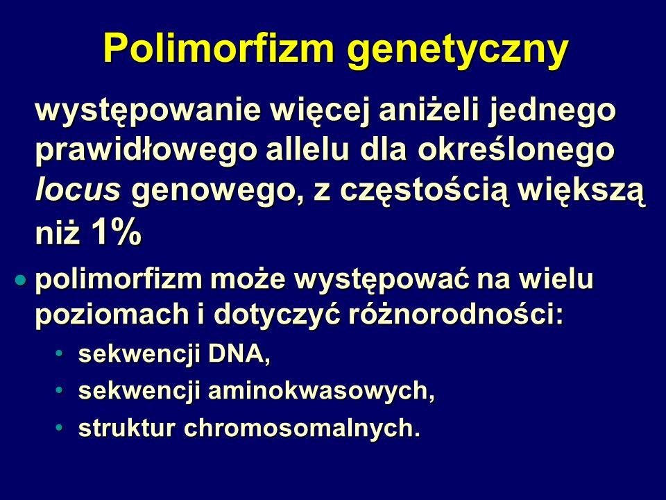 Polimorfizm genetyczny występowanie więcej aniżeli jednego prawidłowego allelu dla określonego locus genowego, z częstością większą niż 1%  polimorfi