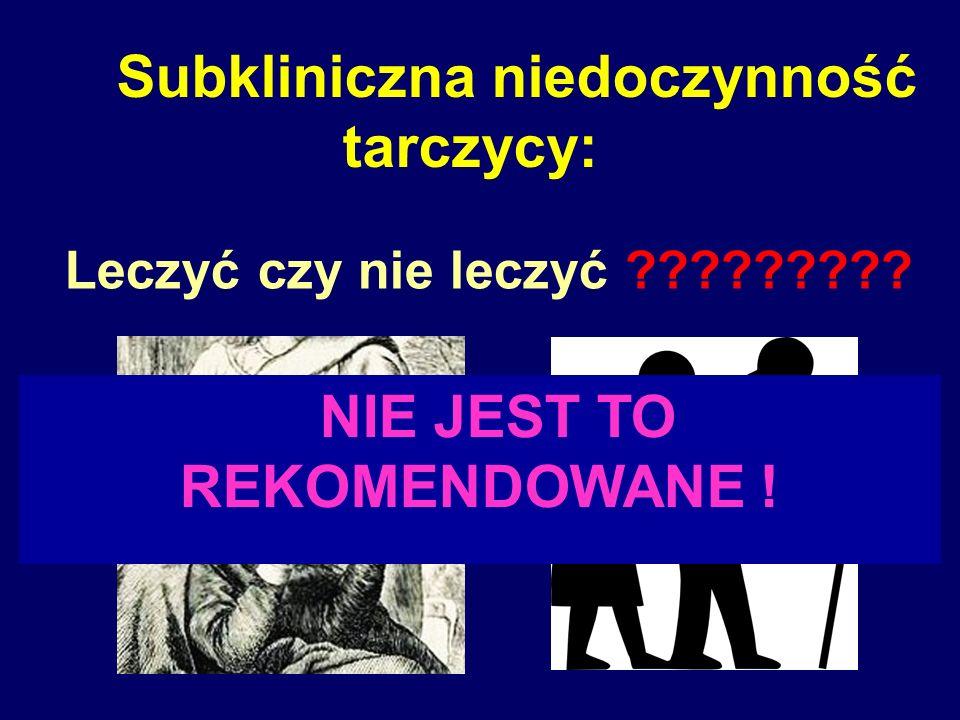 Subkliniczna niedoczynność tarczycy: Leczyć czy nie leczyć ????????? NIE JEST TO REKOMENDOWANE !