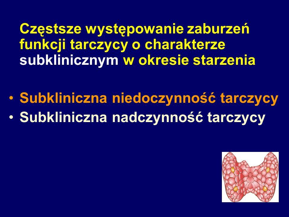 Subkliniczna niedoczynność tarczycy: ► pełnoobjawowa (klinicznie jawna) hipotyreoza Stężenie TSH ≥ 10 mU/L jest niezależnie dodatnio skorelowane z rozwojem pełnoobjawowej niedoczyności tarczycy Somwaru et al., J Clin Endocrinol Metab 2012; 97: 1962-1969