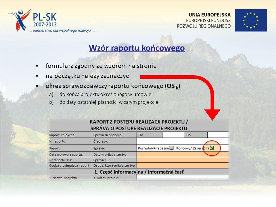 2 Wzór raportu końcowego formularz zgodny ze wzorem na stronie na początku należy zaznaczyć OS kokres sprawozdawczy raportu końcowego (OS k ) a)do końca projektu określonego w umowie b)do daty ostatniej płatności w całym projekcie