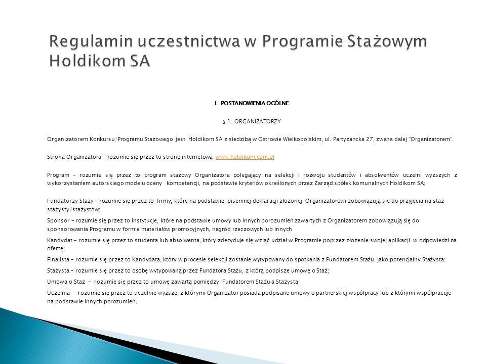 I. POSTANOWIENIA OGÓLNE § 1. ORGANIZATORZY Organizatorem Konkursu/Programu Stażowego jest Holdikom SA z siedzibą w Ostrowie Wielkopolskim, ul. Partyza