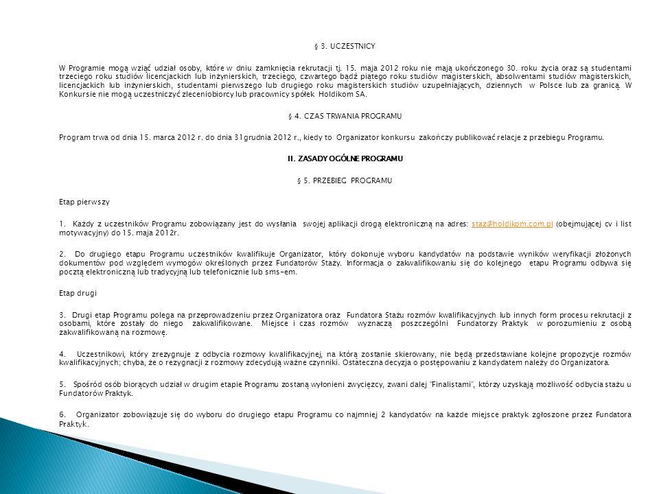 § 3. UCZESTNICY W Programie mogą wziąć udział osoby, które w dniu zamknięcia rekrutacji tj. 15. maja 2012 roku nie mają ukończonego 30. roku życia ora