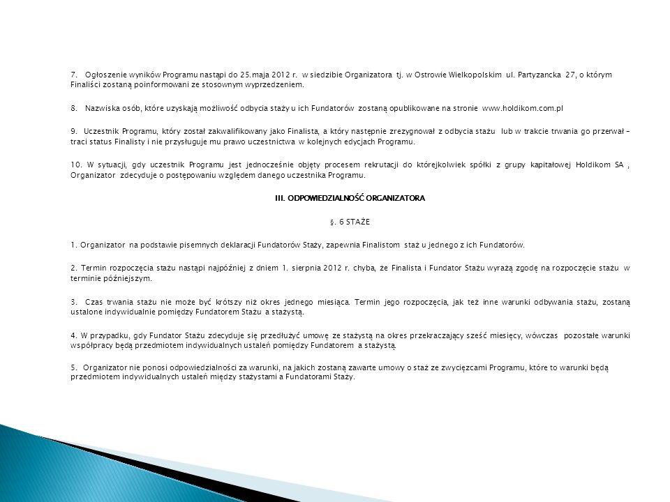 7. Ogłoszenie wyników Programu nastąpi do 25.maja 2012 r. w siedzibie Organizatora tj. w Ostrowie Wielkopolskim ul. Partyzancka 27, o którym Finaliści