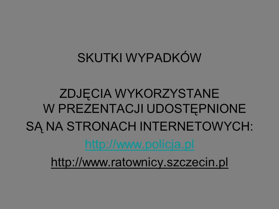 SKUTKI WYPADKÓW ZDJĘCIA WYKORZYSTANE W PREZENTACJI UDOSTĘPNIONE SĄ NA STRONACH INTERNETOWYCH: http://www.policja.pl http://www.ratownicy.szczecin.pl