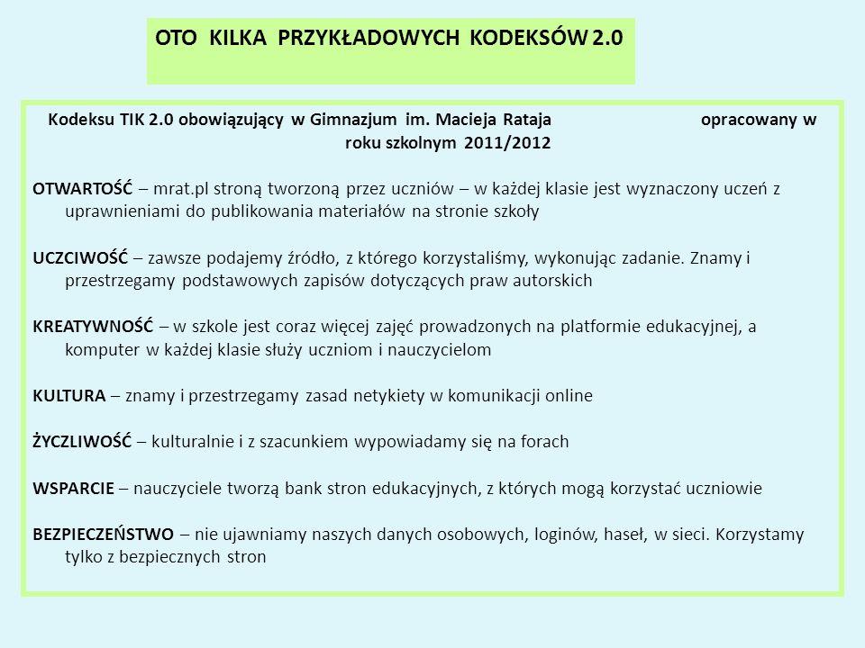 OTO KILKA PRZYKŁADOWYCH KODEKSÓW 2.0 Kodeksu TIK 2.0 obowiązujący w Gimnazjum im. Macieja Rataja opracowany w roku szkolnym 2011/2012 OTWARTOŚĆ – mrat