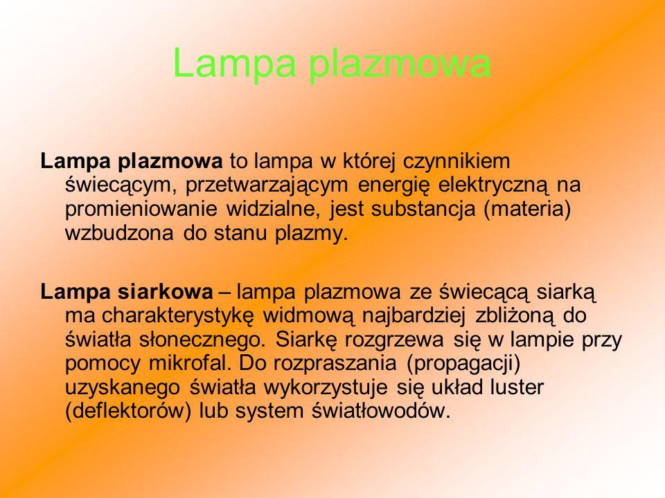 Lampa plazmowa Lampa plazmowa to lampa w której czynnikiem świecącym, przetwarzającym energię elektryczną na promieniowanie widzialne, jest substancja