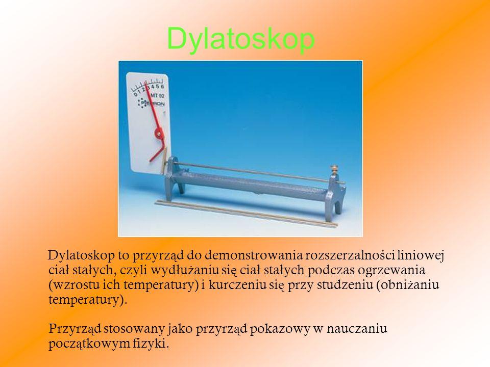 Dylatoskop Dylatoskop to przyrz ą d do demonstrowania rozszerzalno ś ci liniowej cia ł sta ł ych, czyli wyd ł u ż aniu si ę cia ł sta ł ych podczas og