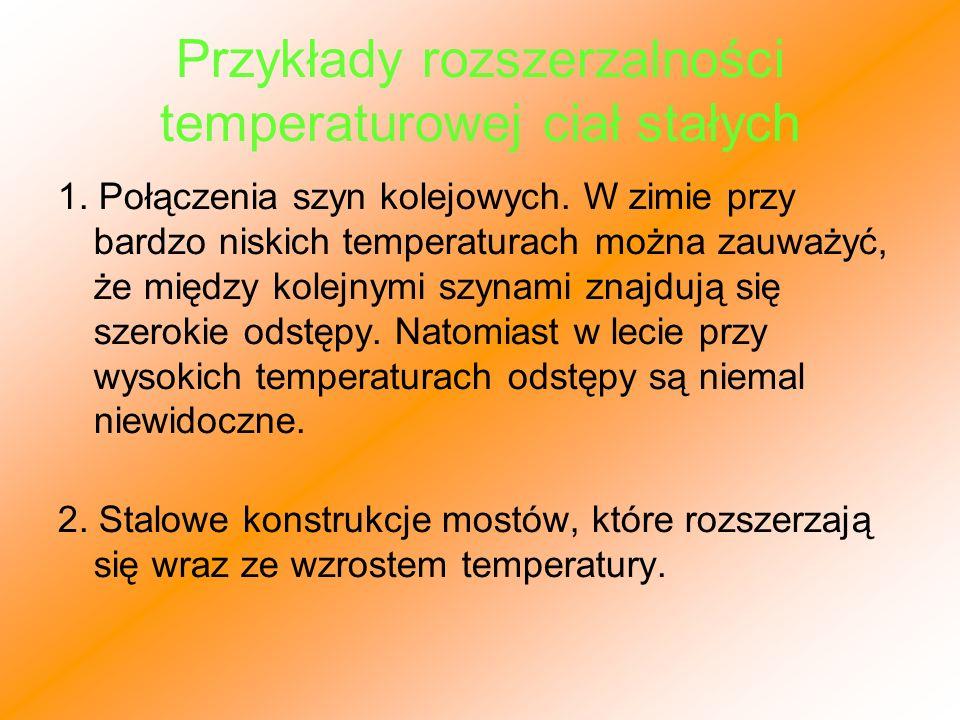 Przykłady rozszerzalności temperaturowej ciał stałych 1. Połączenia szyn kolejowych. W zimie przy bardzo niskich temperaturach można zauważyć, że międ