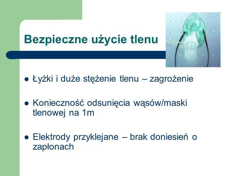Bezpieczne użycie tlenu Łyżki i duże stężenie tlenu – zagrożenie Konieczność odsunięcia wąsów/maski tlenowej na 1m Elektrody przyklejane – brak doniesień o zapłonach
