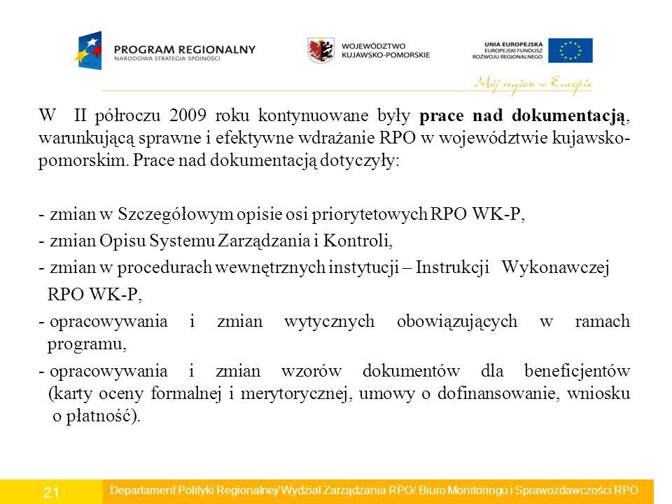 W II półroczu 2009 roku kontynuowane były prace nad dokumentacją, warunkującą sprawne i efektywne wdrażanie RPO w województwie kujawsko- pomorskim. Pr