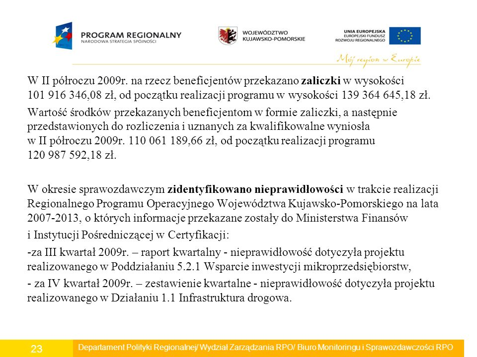 W II półroczu 2009r. na rzecz beneficjentów przekazano zaliczki w wysokości 101 916 346,08 zł, od początku realizacji programu w wysokości 139 364 645