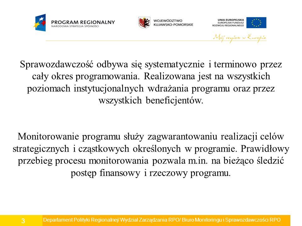 Departament Polityki Regionalnej/ Wydział Zarządzania RPO/ Biuro Monitoringu i Sprawozdawczości RPO 3 Sprawozdawczość odbywa się systematycznie i term