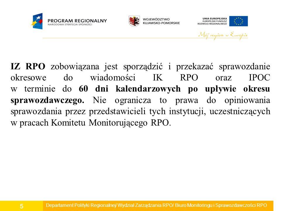 Departament Polityki Regionalnej/ Wydział Zarządzania RPO/ Biuro Monitoringu i Sprawozdawczości RPO 5 IZ RPO zobowiązana jest sporządzić i przekazać s