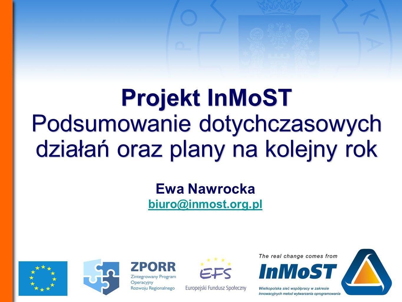 Projekt InMoST Podsumowanie dotychczasowych działań oraz plany na kolejny rok Projekt InMoST Podsumowanie dotychczasowych działań oraz plany na kolejn