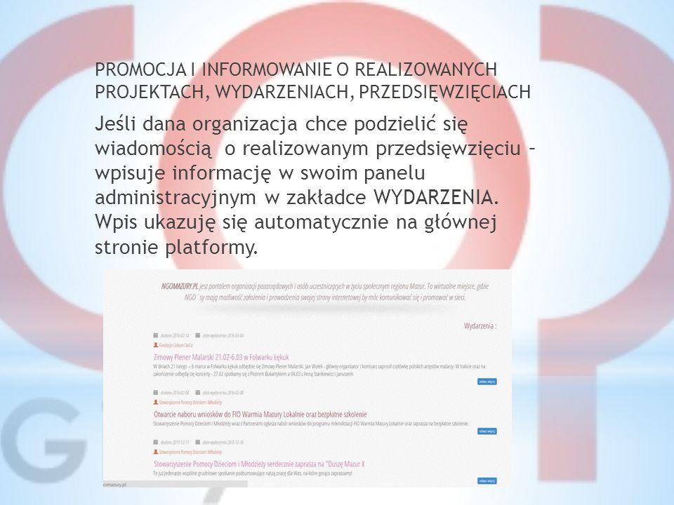 Jeśli dana organizacja chce podzielić się wiadomością o realizowanym przedsięwzięciu – wpisuje informację w swoim panelu administracyjnym w zakładce WYDARZENIA.