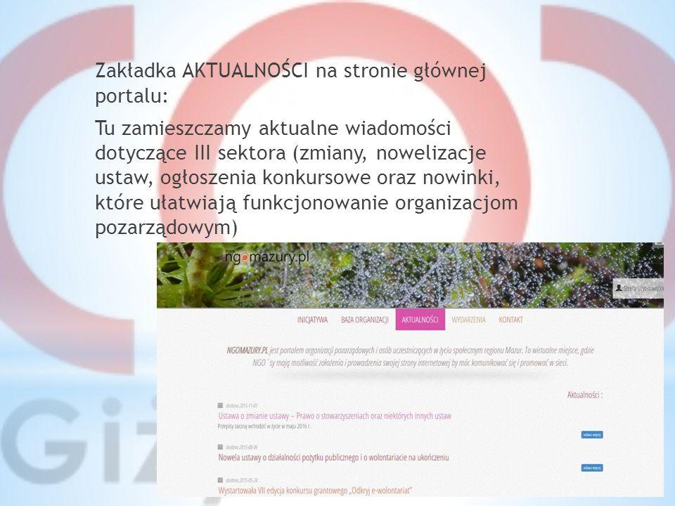 Zakładka AKTUALNOŚCI na stronie głównej portalu: Tu zamieszczamy aktualne wiadomości dotyczące III sektora (zmiany, nowelizacje ustaw, ogłoszenia konkursowe oraz nowinki, które ułatwiają funkcjonowanie organizacjom pozarządowym)