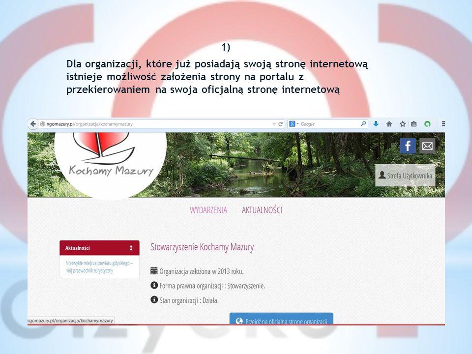 1) Dla organizacji, które już posiadają swoją stronę internetową istnieje możliwość założenia strony na portalu z przekierowaniem na swoja oficjalną stronę internetową