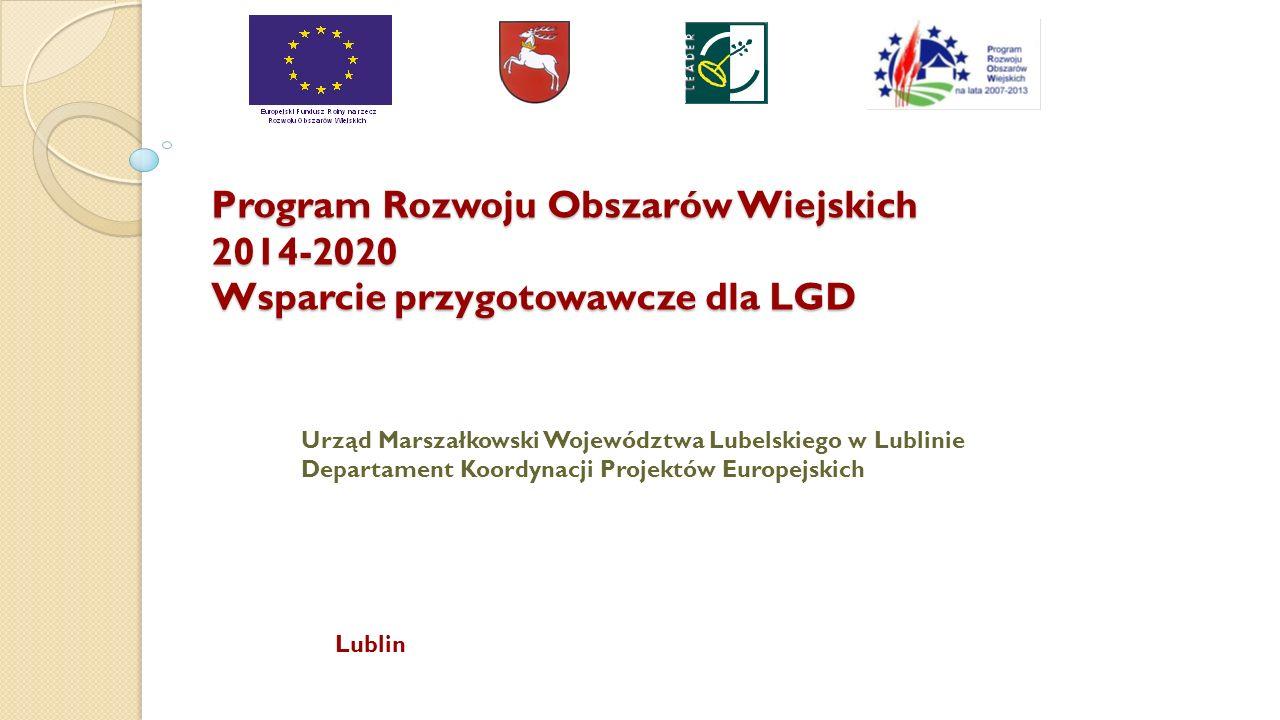 Program Rozwoju Obszarów Wiejskich 2014-2020 Wsparcie przygotowawcze dla LGD Lublin Urząd Marszałkowski Województwa Lubelskiego w Lublinie Departament Koordynacji Projektów Europejskich
